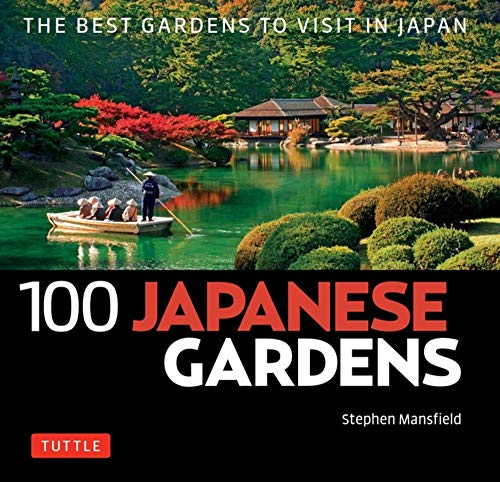 100 Japanese Gardens: The Best Gardens to Visit in Japan (100 Japanese Sites to See)
