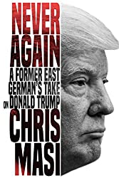 Never Again: A Former East German's Take On Donald Trump (English Edition)
