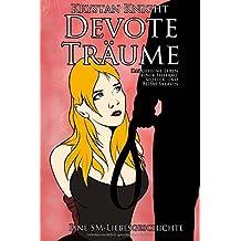 Devote Träume: Eine SM-Liebesgeschichte: Das geheime Leben einer Ehefrau, Mutter, und BDSM-Sklavin