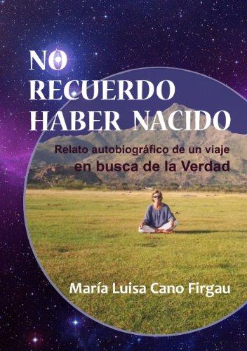 No Recuerdo Haber Nacido por Maria Luisa Cano F