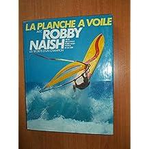La Planche à voile avec Robby Naish : Les secrets d'un champion
