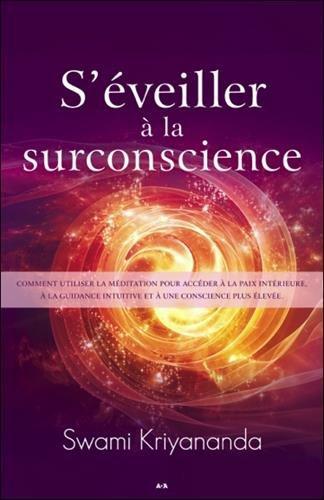 S'éveiller à la surconscience - Comment utiliser la méditation pour accéder à la paix intérieure par Swami Kriyananda