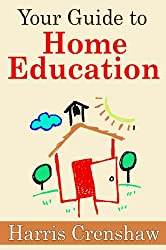 Your Guide To Home Education: Choosing a Homeschooling Curriculum, Types of Homeschooling Curricula And Selecting The Right Homeschooling Style for Your Family (English Edition)