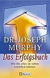 Das Erfolgsbuch: Wie Sie alles im Leben erreichen können - Joseph Murphy
