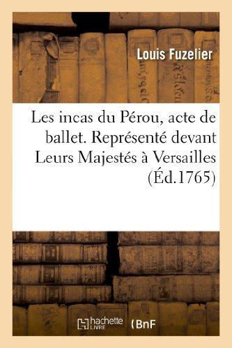 Les incas du Pérou, acte de ballet. Représenté devant Leurs Majestés à Versailles:, le mercredi 30 janvier 1765