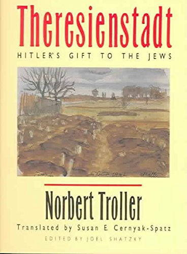 theresienstadt-hitlers-gift-to-the-jews-by-norbert-troller-published-august-2004