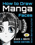 How to Draw Manga Faces: (Black & White Saver Edition) (English Edition)