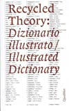 eBook Gratis da Scaricare Recycled theory dizionario illustrato illustrated dictionary Ediz italiana e inglese (PDF,EPUB,MOBI) Online Italiano