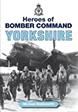 Heroes of Bomber Command: Yorkshire (Aviation History)