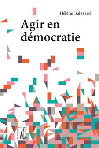Agir en démocratie par Hélène Balazard