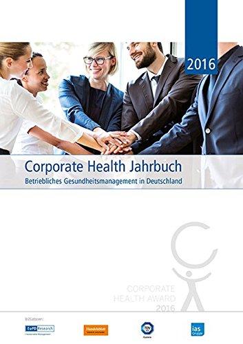 Corporate Health Jahrbuch 2016: Betriebliches Gesundheitsmanagement in Deutschland (Corporate Health Jahrbücher / Betriebliches Gesundheitsmanagement in Deutschland)
