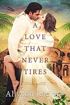 A Love That Never Tires (Linley & Patrick Edwardian Adventures Book 1) (English Edition) van [Jeleyne, Allyson]