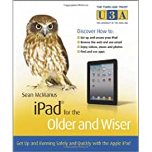 iPad for the Older and Wiser: Get Up and Running Safely and Quickly with the Apple iPad
