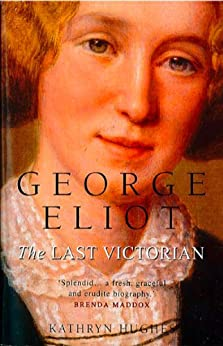 George Eliot: The Last Victorian (Text Only) by [Hughes, Kathryn]