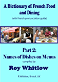A Dictionary of French Food and Dining: Part 2 Names of Dishes on Menus (A Dictionary of French and Dining)