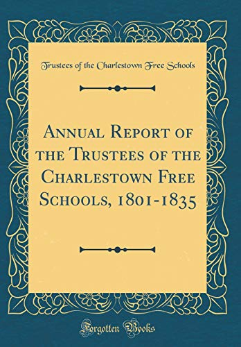 Annual Report of the Trustees of the Charlestown Free Schools, 1801-1835 (Classic Reprint) por Trustees of the Charlestown Fre Schools
