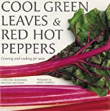 Cool Green Leaves & Red Hot Peppers: A Guide to Cooking With Fresh Vegetables