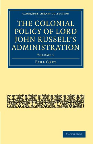 The Colonial Policy of Lord John Russell's Administration 2 Volume Set: The Colonial Policy of Lord John Russell's Administration: Volume 1 (Cambridge ... - British and Irish History, 19th Century) -