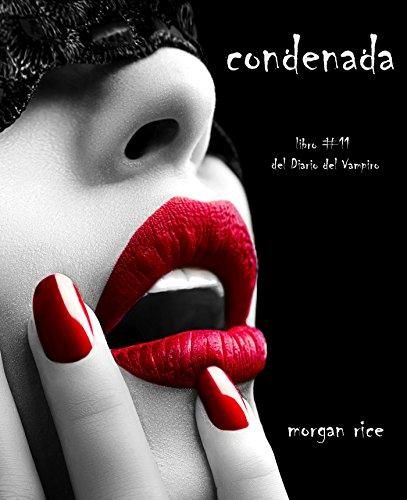 Condenada (Libro #11 Del Diario Del Vampiro) por Morgan Rice