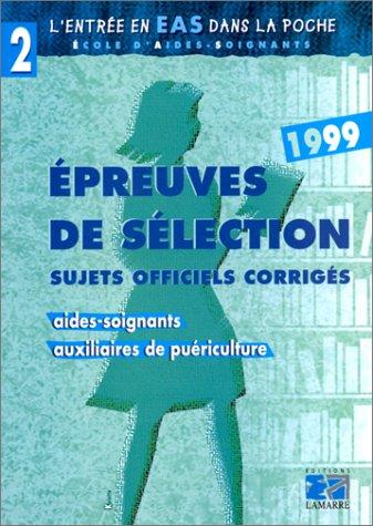 EPREUVES DE SELECTION AIDE-SOIGNANTS AUXILIAIRES DE PUERICULTURE 1999. : Sujets officiels corrigés