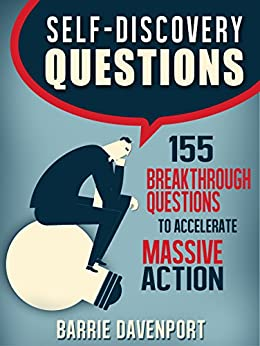 Self-Discovery Questions: 155 Breakthrough Questions to Accelerate Massive Action by [Davenport, Barrie]