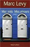 Mes amis, mes amours   Lévy, Marc (1961-....). Auteur