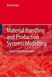 Material Handling and Production Systems Modelling - based on Queuing Models: Queuing Networks Applied to Material Handling and Production Systems