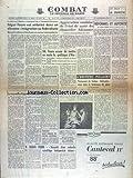 COMBAT [No 3509] du 12/10/1955 - LE DEBAT SUR L'ALGERIE - EDGAR FAURE - AGGRAVATION SOUDAINE DE L'ETAT DE SANTE DU CHANCELIER ADENAUER - REFORMES ET AUTORITE PAR DEBRE - L'UNIVERS POLAIRE - TESTAMENT DE STALINE PAR CALIC - LA NOUVELLE ETAPE DE COMBAT