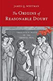 The Origins of Reasonable Doubt: Theological Roots of the Criminal Trial (Yale Law Library Series in Legal History and R