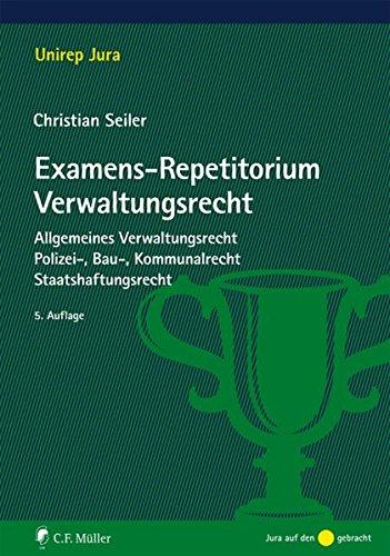 Examens-Repetitorium Verwaltungsrecht: Allgemeines Verwaltungsrecht, Polizei-, Bau-, Kommunalrecht, Staatshaftungsrecht (Unirep Jura)