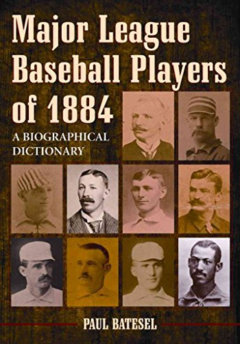 major-league-baseball-players-of-1884-a-biographical-dictionary-by-paul-batesel-published-february-2