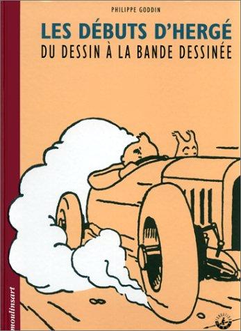 Les débuts d'Hergé : Du dessin à la bande dessinée par Philippe Goddin (Relié)