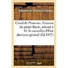 Canal de Provence. Examen du projet Bazin, adressé à M. le conseiller d'État directeur général: des ponts et chaussées et des mines
