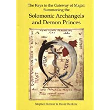 Keys to the Gateway of Magic: Summoning the Solomonic Archangels and Demon Princes