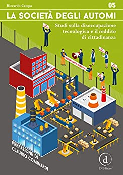 La società degli automi: Studi sulla disoccupazione tecnologica e il reddito di cittadinanza di [Riccardo Campa]
