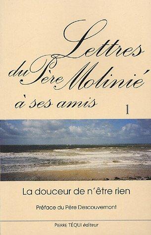 Lettres du Père Molinié à ses amis Tome 1 : La douceur de n'être rien