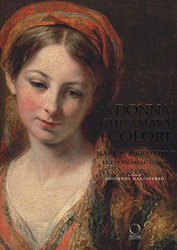 La donna che amava i colori. Mary P. Merrifield. Lettere dall'Italia