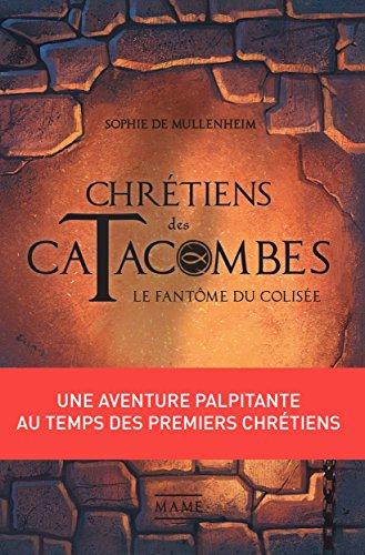 Chrétiens des Catacombes - Tome 1 - Le fantôme du Colisée par Sophie de Mullenheim