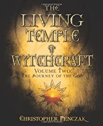 The Living Temple of Witchcraft: Mystery, Ministry, and the Magickal Life: The Journey of the God