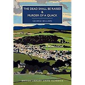 The Dead Shall Be Raised & The Murder of a Quack (British Library Crime Classics)