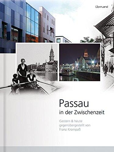Passau in der Zwischenzeit: Gestern & heute gegenübergestellt