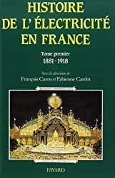 HISTOIRE DE L'ELECTRICITE EN FRANCE. Tome 1, 1881-1918