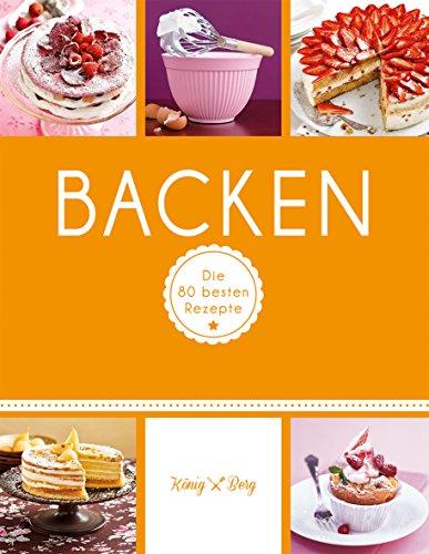 Backen: Die 80 besten Rezepte für Kuchen, Torten, Muffins & Co. (GU König und Berg)