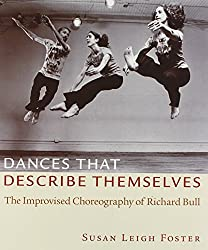 Dances that Describe Themselves: The Improvised Choreography of Richard Bull by Susan Leigh Foster (2002-09-04)