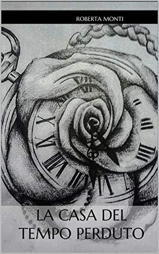 La casa del tempo perduto di [Monti, Roberta]