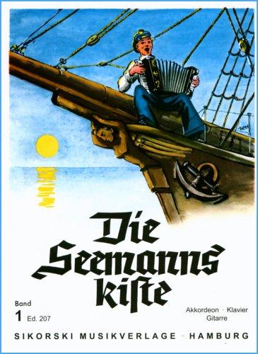 Die Seemannskiste 1: Eine Sammlung der schönsten und bekanntesten Seemannslieder