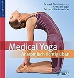 Medical Yoga: Anatomisch richtig üben - Christian Larsen, Christiane Wolff, Eva Hager-Forstenlechner