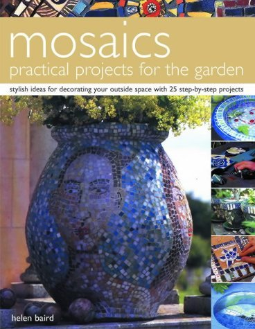Mosaics: Practical Projects for the Garden by Helen Baird (2005-06-24)