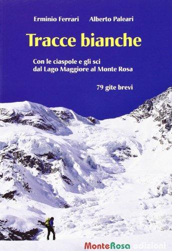 Tracce bianche. Con le ciaspole e gli sci dal lago Maggiore al Monte Rosa (Sentieri selvaggi) por Erminio Ferrari