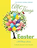 All Things Easter All Things Lovely Catholic Journal Color Doodle: Catholic Journal Devotional Catholic Books for Girls in All Departments Catholic ... for Teen Girls in all Easter Gifts for Teens